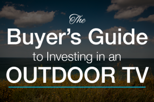 buyers guide to investing in an outdoor tv